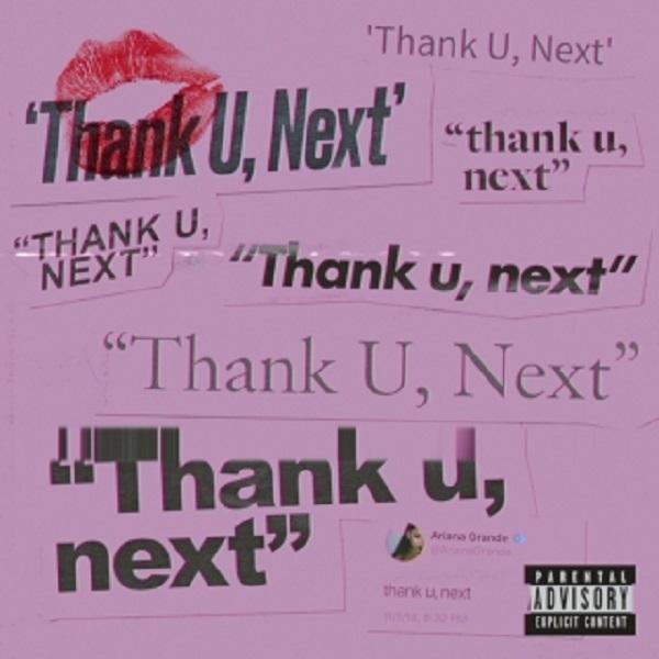 """Thank U, Next""- Ariana Grande"